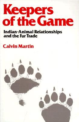 Keepers of the Game: Indian-Animal Relationships and the Fur Trade