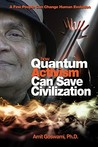 How Quantum Activism Can Save Civilization : A Few People Can Change Human Evolution