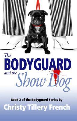 The Bodyguard and the Show Dog by Christy Tillery French
