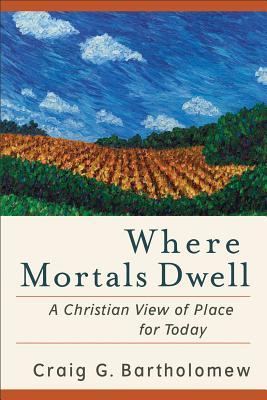 Where Mortals Dwell by Craig G. Bartholomew