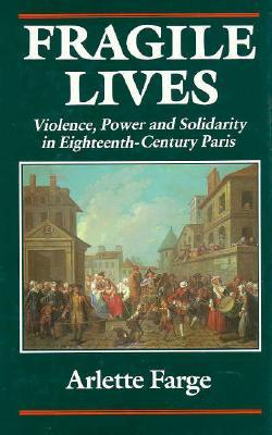 Fragile Lives: Violence, Power, and Solidarity in Eighteenth-Century Paris