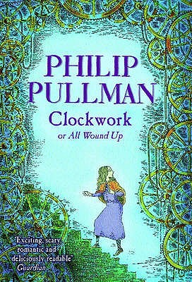 Read online Clockwork, Or, All Wound Up by Philip Pullman, Peter Bailey PDF