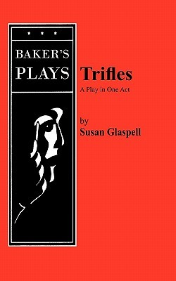 susan glaspells trifles men vs women Susan glaspell gives the reader an idea of how men and women were treated during that time.