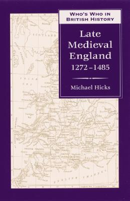 Who's Who in Late Medieval England by Michael Hicks