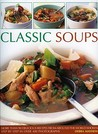 Classic Soups: More Than 90 Delicious Recipes from Around the World Shown Step by Step in Over 400 Photographs
