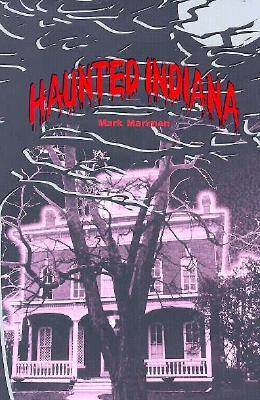 Haunted Indiana, Volume 1 by Mark Marimen
