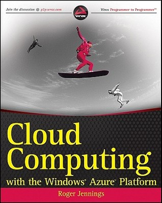 Cloud Computing with the Windows Azure Platform by Roger Jennings