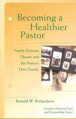 Becoming a Healthier Pastor (Creative Pastoral Care and Couns... by Ronald W. Richardson