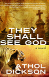 They Shall See God by Athol Dickson