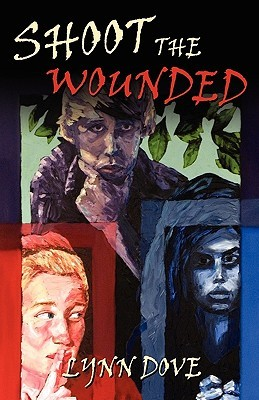 Shoot the Wounded by Lynn Dove