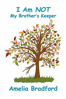 I Am Not My Brother's Keeper by Amelia Bradford