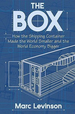 The Box - How the Shipping Container Made the World Smaller a... by Marc Levinson