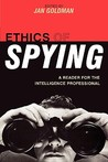 Ethics of Spying: A Reader for the Intelligence Professional