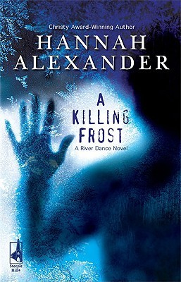 A Killing Frost (River Dance, #1) by Hannah Alexander