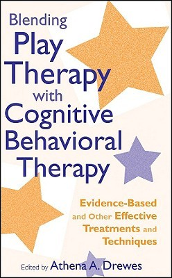 Blending Play Therapy with Cognitive Behavioral Therapy by Athena A. Drewes