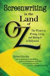 Screenwriting in the Land of Oz: The Wizard on Writing, Living, and Making It in Hollywood