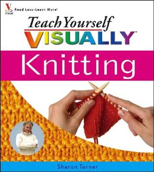 Teach Yourself Visually Knitting by Sharon Turner
