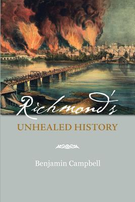 Richmond's Unhealed History by Benjamin Campbell