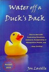 Water Off a Duck's Back: How to Deal with Frustrating Situations, Awkward, Exasperating or Manipulative People... and Keep Smiling!