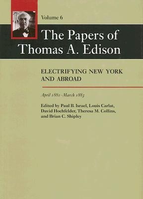 The Papers of Thomas A. Edison: Electrifying New York and Abroad, April 1881–March 1883