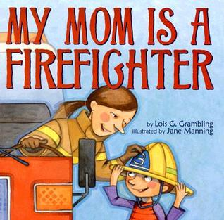 My Mom Is a Firefighter by Lois G. Grambling