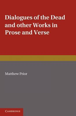 The Writings of Matthew Prior: Volume 2, Dialogues of the Dead and Other Works in Prose and Verse