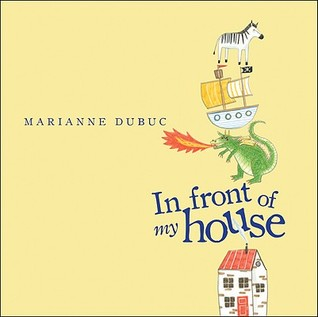 In Front of My House by Marianne Dubuc