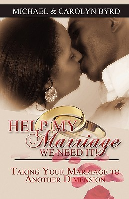 Help My Marriage, We Need It! Taking Your Marriage to Another... by Carolyn Ann Byrd