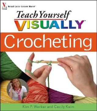 Teach Yourself Visually Crocheting by Cecily Keim