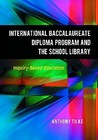 The International Baccalaureate Diploma Program and the School Library: Inquiry-Based Education