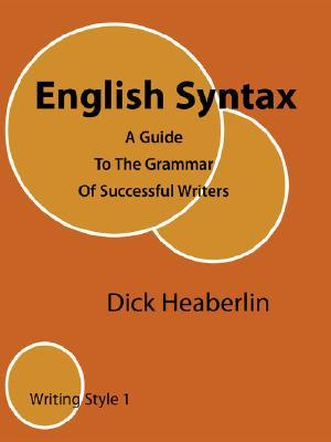 English Syntax: A Guide to the Grammar of Successful Writers: Writing Style 1