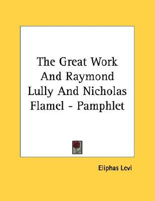 The Great Work and Raymond Lully and Nicholas Flamel - Pamphlet by Éliphas Lévi