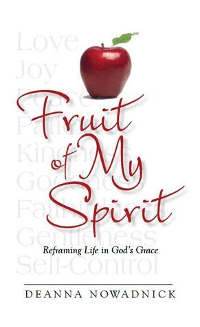 Fruit of My Spirit by Deanna Nowadnick