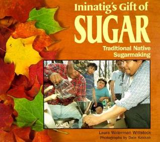 Ininatig's Gift of Sugar by Laura Waterman Wittstock