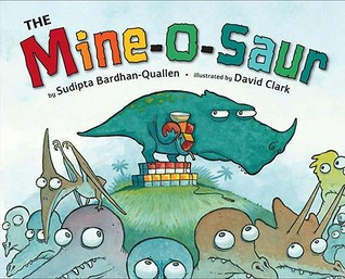 The Mine-O-Saur by Sudipta Bardhan-Quallen