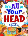 It's All in Your Head: A Guide to Your Brilliant Brain