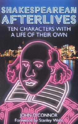 Download free Shakespearean Afterlives: Ten Characters with a Life of Their Own iBook by John O'Connor