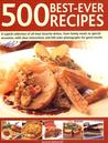 500 Best-Ever Recipes: A Superb Collection of All-Time Favourite Dishes, from Family Meals to Special Occasions, with Clear Instructions and 520 Colour Photographs for Great Results