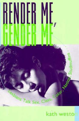 Render Me, Gender Me by Kath Weston
