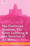 The Confucian Analects, the Great Learning &amp; the Doctrine of the Mean