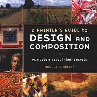 A Painter's Guide to Design and Composition by Margot Schulzke