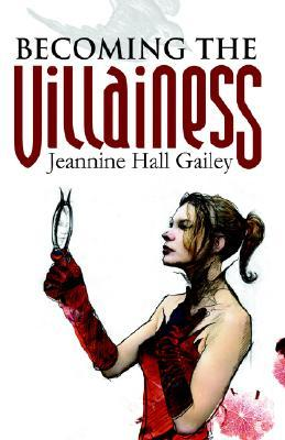 Becoming the Villainess by Jeannine Hall Gailey