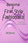 Become a First Style Fashionista!: A Girl's Guide to Ultimate Fabulosity