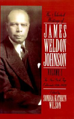 The Selected Writings of James Weldon Johnson: Volume I the New York Age Editorials (1914-1923)