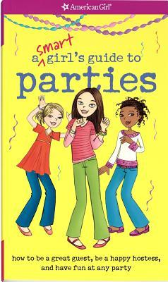 Smart Girl's Guide To Parties: Going To Them, Throwing Them, And What To Do When Not Invited (American Girl)