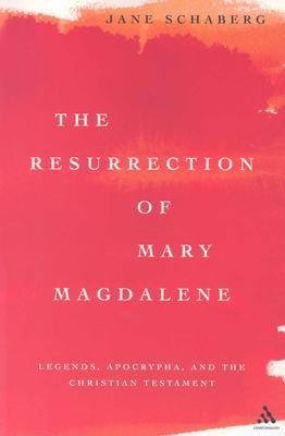The Resurrection of Mary Magdalene by Jane Schaberg