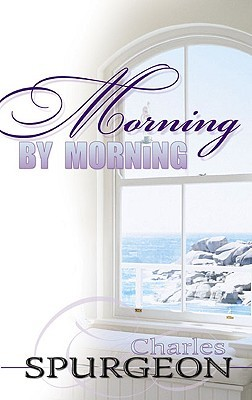 Morning by Morning by Charles Haddon Spurgeon