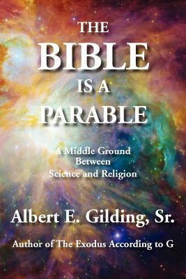 The Bible Is a Parable by Albert E. Gilding Sr.
