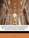 A   History of the Church in Seven Books: From the Accession of Constantine, A.D. 305, to the 38th Year of Theodosius II, Inluding a Period of 140 Yea