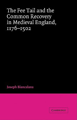 The Fee Tail and the Common Recovery in Medieval England: 1176 1502